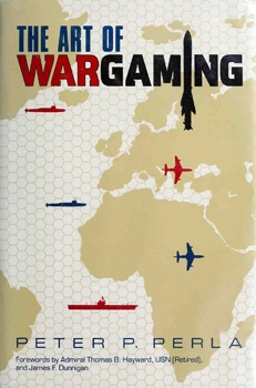The Art of Wargaming: A Guide for Professionals and Hobbyists [Naval Institute Press]