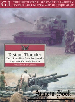 Distant Thunder: The U.S. Artillery from the Spanish-American War to the Present [G.I.Series 26]