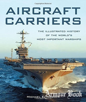 Aircraft Carriers: The Illustrated History of the World's Most Important Warships [Zenith Press]