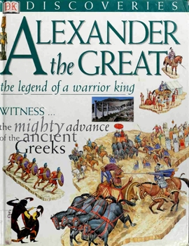 Alexander the Great: The Legend of a Warrior King [DK Discoveries]