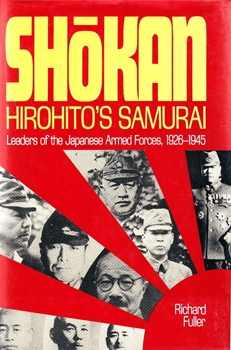 Shokan, Hirohito's Samurai: Leaders of the Japanese Armed Forces 1926-1945 [Arms and Armour]
