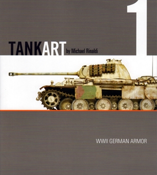 Tank Art №1: A Guide to Painting and Weathering WWII German Armor [Rinaldi Studio Press]