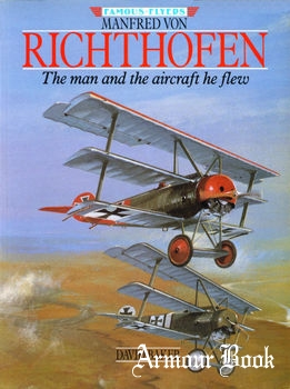Manfred von Richthofen: The Man and the Aircraft he Flew [Famous Flyers]