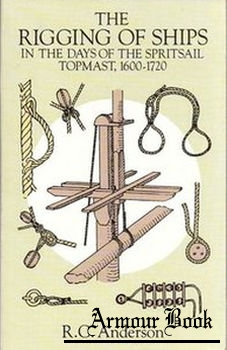 The Rigging of the Ships in the Days of Spritsail Topmast, 1600-1720 [Dover Publications]