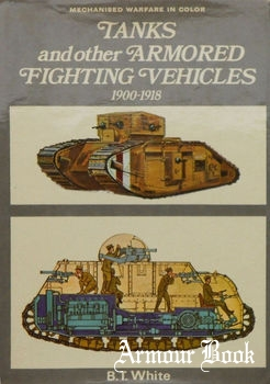 Tanks and other Armoured Figfting Vehicles 1900-1918 [Blandford Press]