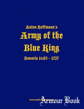 Anton Hoffmann's The Army of the Blue King: Bavaria 1683-1727 [Uniformology CD-2004-44]