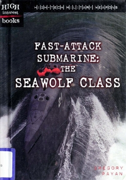 Fast-Attack Submarine: The Seawolf Class [High-Tech Military Weapons]