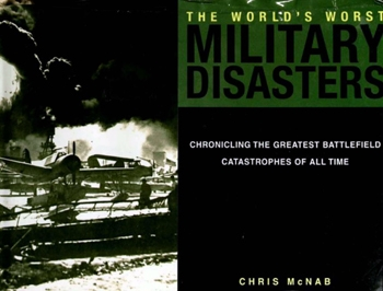 World's Worst Military Disasters: Chronicling the Greatest Battlefield Catastrophes of All Time [Barnes and Noble Books]