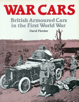War Cars: British Armoured Cars in the First World War [Her Majesty's Stationery Office]
