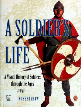 A Soldier's Life: A Visual History of Soldiers Through the Ages [Puffin Books]