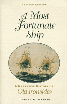 A Most Fortunate Ship: A Narrative History of Old Ironsides [The Globe Pequot Press]