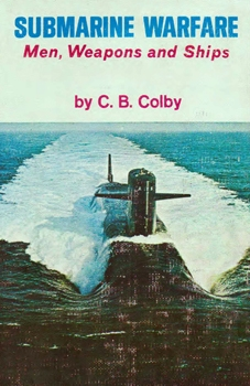 Submarine Warfare: Men, Weapons, and Ships [Coward-McCann Inc.]