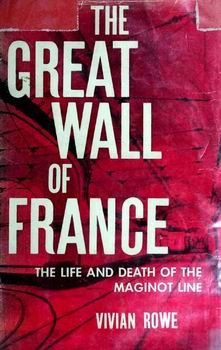 The Great Wall of France: The Triumph of the Maginot Line [G. P. Putnam's Sons]