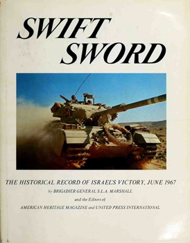 Swift Sword: The Historical Record of Israel's Victory, June 1967 [American Heritage Publishing Co.]