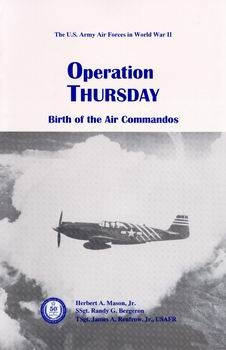 Operation Thursday: Birth of the Air Commandos [Air Force History and Museums Program]