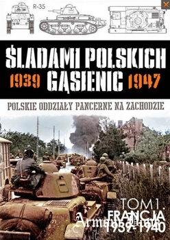 Sladami Polskich Gasienic 1939-1947 Tom 1: Francja 1939-1940 [Edipresse-Kolekcje]