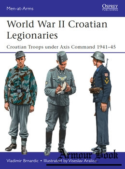 World War II Croatian Legionaries: Croatian Troops under Axis Command 1941-1945 [Osprey Men-at-Arms 508]