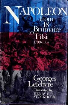 Napoleon: From 18 Brumaire to Tilsit, 1799-1807 [Columbia University Press]