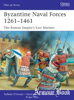 Byzantine Naval Forces 1261-1461: The Roman Empire's Last Marines [Osprey Men-at-Arms 502]