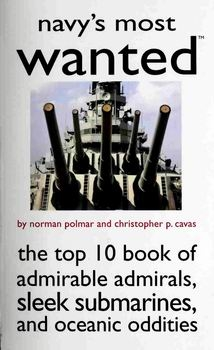 Navy's Most Wanted: The Top 10 Book of Admirable Admirals, Sleek Submarines, and Oceanic Oddities [Potomac Books]