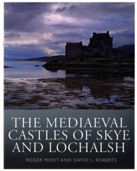 The Mediaeval Castles of Skye and Lochalsh [Birlinn]