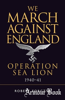 We March Against England: Operation Sea Lion 1940-1941 [Osprey General Military]