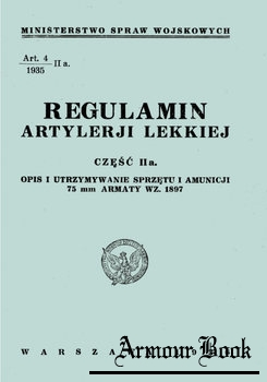 Regulamin Artylerii Lekkiej Czesc IIa: Opis i Utrzymywanie Sprzetu i Amunicji 75 mm Armaty WZ. 1897