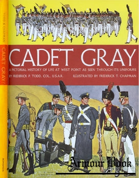 Cadet Gray: A Pictorial History of Life at West Point as Seen Through its Uniforms [ Sterling Publishing]