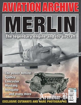 Merlin: The Legendary Engine and its Aircraft [Aeroplane Aviation Archive №29]