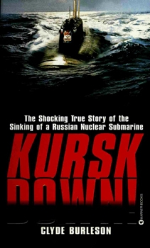 Kursk Down! The Shocking True Story of the Sinking of a Russian Nuclear Submarine [Warner Books]