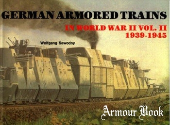 German Armored Trains in World War II Vol.II: 1939-1945 [Schiffer Military History]