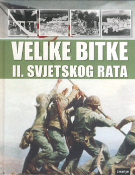Velike Bitke II. Svjetskog Rata [Znanje d.o.o]