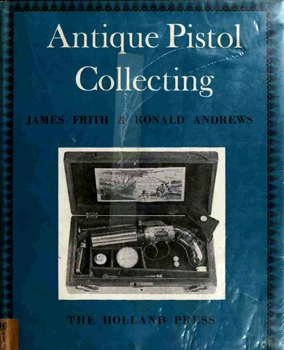Antique Pistol Collecting: 1400-1860 [The Holland Press]