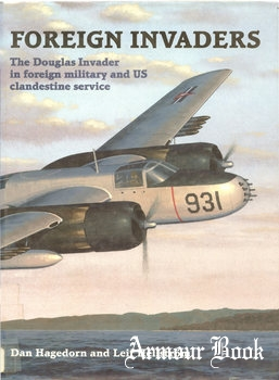 Foreign Invaders: The Douglas Invader in Foreign Military and US Clandestine Service [Midland Publishing]