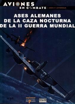 Ases Alemanes de la Caza Nocturna de la II Guerra Mundial [Aviones en Combate. Ases y Leyendas №11]