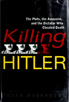 Killing Hitler: The Plots, the Assassins, and the Dictator Who Cheated Death [Bantam Books]