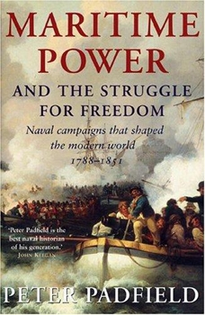 Maritime Power & the Struggle For Freedom: Naval Campaigns That Shaped the Modern World, 1788-1851 [The Overlook Press]