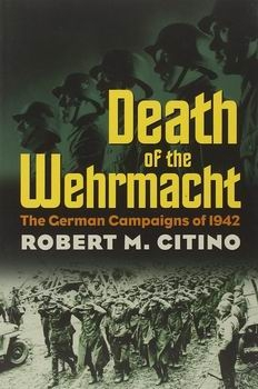 Death of the Wehrmacht: The German Campaigns of 1942 [University Press of Kansas]