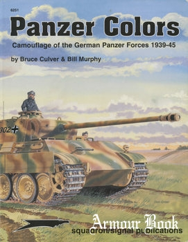 Panzer Colors I: Camouflage of the German Panzer Forces 1939-1945 [Squadron Signal 6251]
