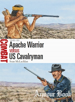 Apache Warrior vs US Cavalryman: 1846-1886 [Osprey Combat 19]
