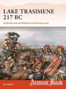 Lake Trasimene 217 BC: Ambush and Annihilation of a Roman Army [Osprey Campaign 303]