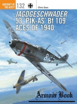 "Jagdgeschwader 53 ""Pik-As"" Bf 109 Aces of 1940 [Osprey Aircraft of the Aces 132]"