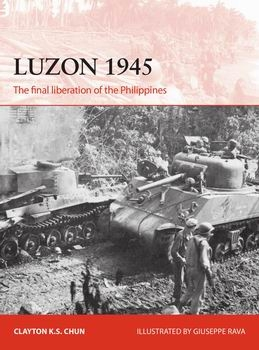 Luzon 1945: The Final Liberation of the Philippines [Osprey Campaign 306]