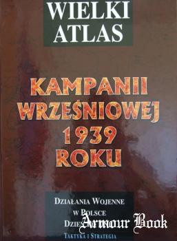 Wielki Atlas Kampanii Wrzesniowej 1939 roku Tom I [Taktyka i Strategia]