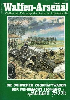 Die Schweren Zugkraftwagen der Wehrmacht 1934-1945 [Waffen-Arsenal 144]