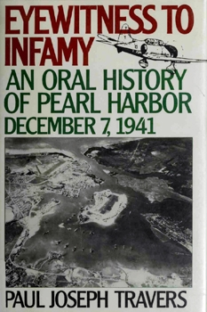 Eyewitness to Infamy: An Oral History of Pearl Harbor [Madison Books]
