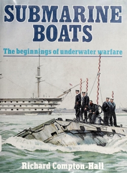 Submarine Boats: The Beginnings of Underwater Warfare [Arco Publishing]
