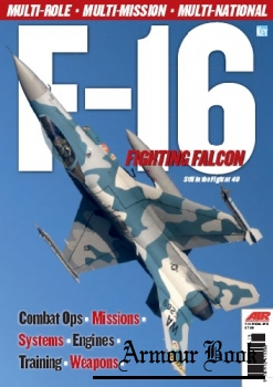 F-16 Fighting Falcon: Still in the Fight at 40 [AIR International Special]