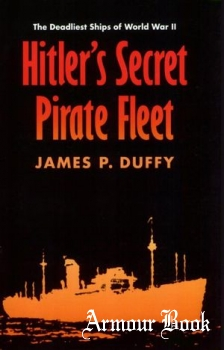 Hitler's Secret Pirate Fleet: The Deadliest Ships of World War II [Praeger]
