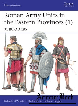 Roman Army Units in the Eastern Provinces (1): 31 BC-AD 195 [Osprey Men-at-Arms 511]